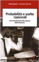 Problemi e scelte razionali. Una introduzione alla scienza delle decisioni - Agnoli Paolo, Piccolo Francesco