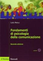 Fondamenti di psicologia della comunicazione - Anolli Luigi