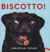Biscotto! Ediz. illustrata - Vieler Christian