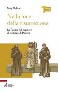 Copertina di 'Nella luce della risurrezione. La Pasqua nel pensiero di Antonio di Padova'