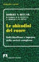 Le abitudini del cuore. Individualismo e impegno nella società complessa - Bellah Robert N.