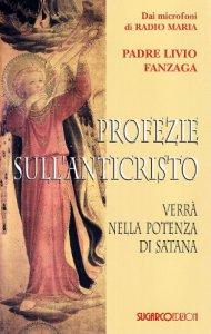 Copertina di 'Profezie sull'Anticristo. Verrà nella potenza di Satana'