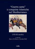 """""""Guerra santa"""" e conquiste islamiche nel Mediterraneo (VII-XI secolo) - Marco Di Branco, Kordula Wolf"""