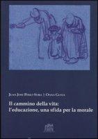 Il cammino della vita: l'educazione una sfida per la morale - Pérez Soba Juan J., Gotia Oana