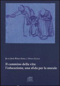 Copertina di 'Il cammino della vita: l'educazione una sfida per la morale'