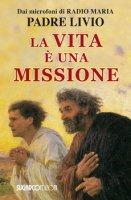 La vita è una missione - Padre Livio Fanzaga