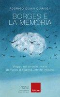 Borges e la memoria. Viaggio nel cervello umano da Funes al neurone Jennifer Aniston - Quian Quiroga Rodrigo