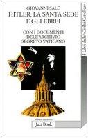 Hitler, la Santa Sede e gli ebrei. Con i documenti dell'archivio segreto Vaticano - Sale Giovanni