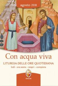 Copertina di 'Con acqua viva. Liturgia delle Ore quotidiana. Agosto 2018'