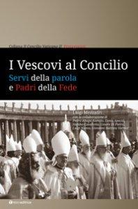Copertina di 'Vescovi al Concilio. Servi della parola e Padri della Fede (I)'