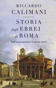 Copertina di 'Storia degli ebrei di Roma. Dall'emancipazione ai giorni nostri'