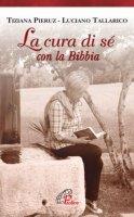 La cura di sé con la Bibbia - Tiziana Pieruz, Luciano Tallarico