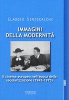 Immagini della modernità. Il cinema europeo nell'epoca della secolarizzazione (1943-1975) - Siniscalchi Claudio