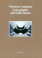 Vittorio Campana. Urban lights and selfie mania. Catalogo della mostra (Milano, 22 novembre 2017-28 gennaio 2018). Ediz. illustrata