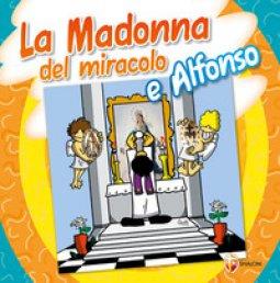 Copertina di 'La Madonna del miracolo e Alfonso'