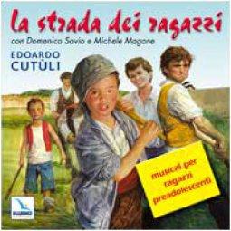Copertina di 'La strada dei ragazzi. Cd audio con libretto. Musical per ragazzi preadolescenti'