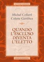 Quando l'escluso diventa l'eletto - Michel Collard , Colette Gambiez