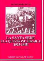 La Santa Sede e la questione ebraica (1933-1945) - Duce Alessandro