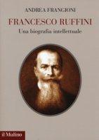 Francesco Ruffini. Una biografia intellettuale - Frangioni Andrea