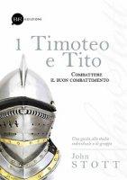 1 Timoteo e Tito. Combattere il buon combattimento - John Stott