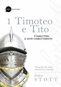Copertina di '1 Timoteo e Tito. Combattere il buon combattimento'