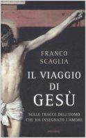 Il viaggio di Gesù - Franco Scaglia