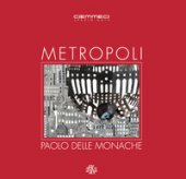 Metropoli. Paolo Delle Monache. Ediz. illustrata