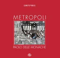 Copertina di 'Metropoli. Paolo Delle Monache. Ediz. illustrata'