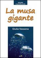 La musa gigante - Vassena Giulia