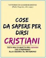 Cose da sapere per dirsi cristiani - Vittorio Di Giamberardino