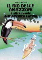 Il rio delle Amazzoni e altre favole dell'America latina - Mario Riccò