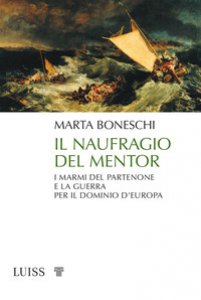 Copertina di 'Il naufragio del Mentor. I marmi del Partenone e la guerra per il dominio d'Europa'