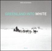 Greenland into white.  Ediz. italiana e inglese - Solari Bozzi Paolo