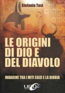 Copertina di 'Le origini di Dio e del diavolo. Confronto tra i miti egizi e la Bibbia'
