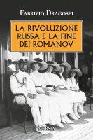 La rivoluzione russa e la fine dei Romanov - Fabrizio Dragosei