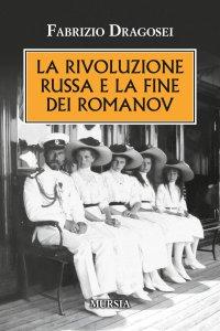 Copertina di 'La rivoluzione russa e la fine dei Romanov'