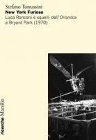 New York furioso. Luca Ronconi e «quelli dell'Orlando» a Bryant Park (1970) - Tomassini Stefano