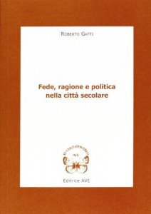 Copertina di 'Fede, ragione e politica nella città secolare'