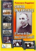 Omnia in caritate!. Il Servo di Dio don Felice Canelli - Caggiano Francesca