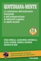 Quotidiana-mente. La valutazione dell''autonomia funzionale e dell'autopercezione di fallimenti cognitivi in adulti-anziani - Borella Erika, Cantarella Alessandra, Carbone Elena