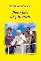 Pensieri ai giovani - Benedetto XVI (Joseph Ratzinger)