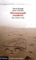 Omosessuali moderni. Gay e lesbiche in Italia - Marzio Barbagli
