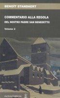 Commentario alla regola del nostro santo padre Benedetto vol.2 - Benoît Standaert