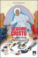 Seguire Cristo in una società consumista - Kavanaugh John