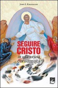 Copertina di 'Seguire Cristo in una società consumista'