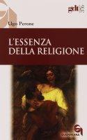 L' essenza della religione - Perone Ugo