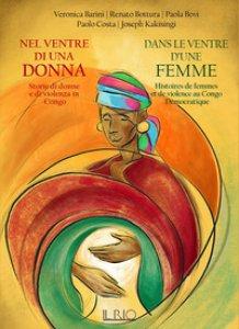 Copertina di 'Nel ventre di una donna. Storie di donne e di violenza in Congo-Dans le ventre d'une femme. Histoires de femmes et de violence au Congo Démocratique'