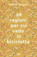 Le 98 ragioni per cui vado in bicicletta. Con e-book - Angioni Martin