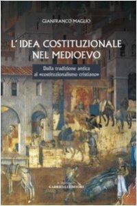 Copertina di 'L' idea costituzionale nel Medioevo. Dalla tradizione antica al «costituzionalismo cristiano»'