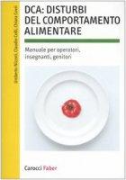 DCA: disturbi del comportamento alimentare. Manuale per operatori, insegnanti, genitori - Nizzoli Umberto,  Colli Claudio,  Covri Chiara